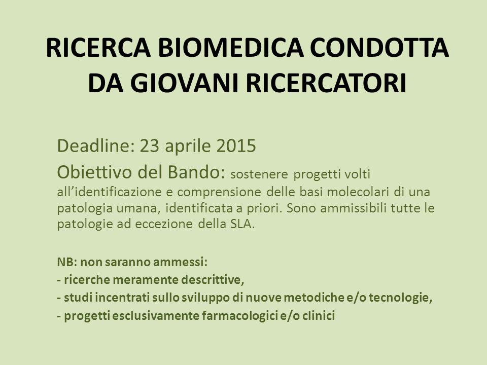 RICERCA BIOMEDICA CONDOTTA DA GIOVANI RICERCATORI Deadline: 23 aprile 2015 Obiettivo del Bando: sostenere progetti volti all'identificazione e compren