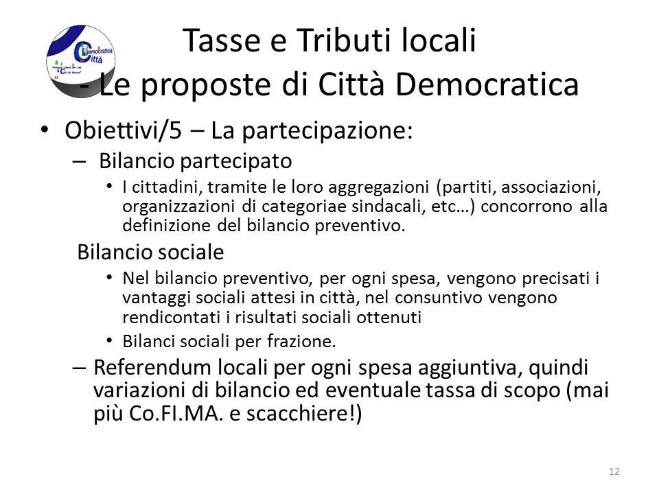 Tasse e Tributi locali - Le proposte di Città Democratica Obiettivi/5 – La partecipazione: – Bilancio partecipato I cittadini, tramite le loro aggrega