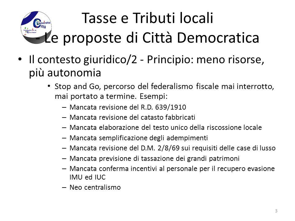 Tasse e Tributi locali - Le proposte di Città Democratica Il contesto giuridico/2 - Principio: meno risorse, più autonomia Stop and Go, percorso del federalismo fiscale mai interrotto, mai portato a termine.