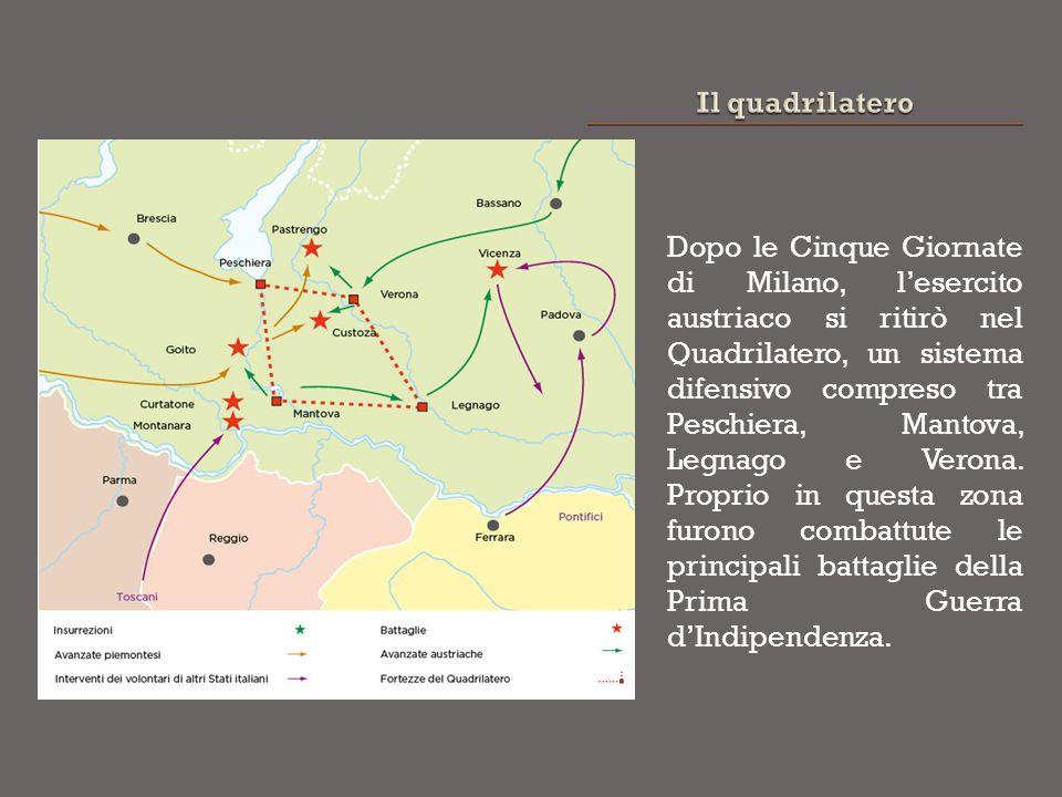 Dopo le Cinque Giornate di Milano, l'esercito austriaco si ritirò nel Quadrilatero, un sistema difensivo compreso tra Peschiera, Mantova, Legnago e Ve