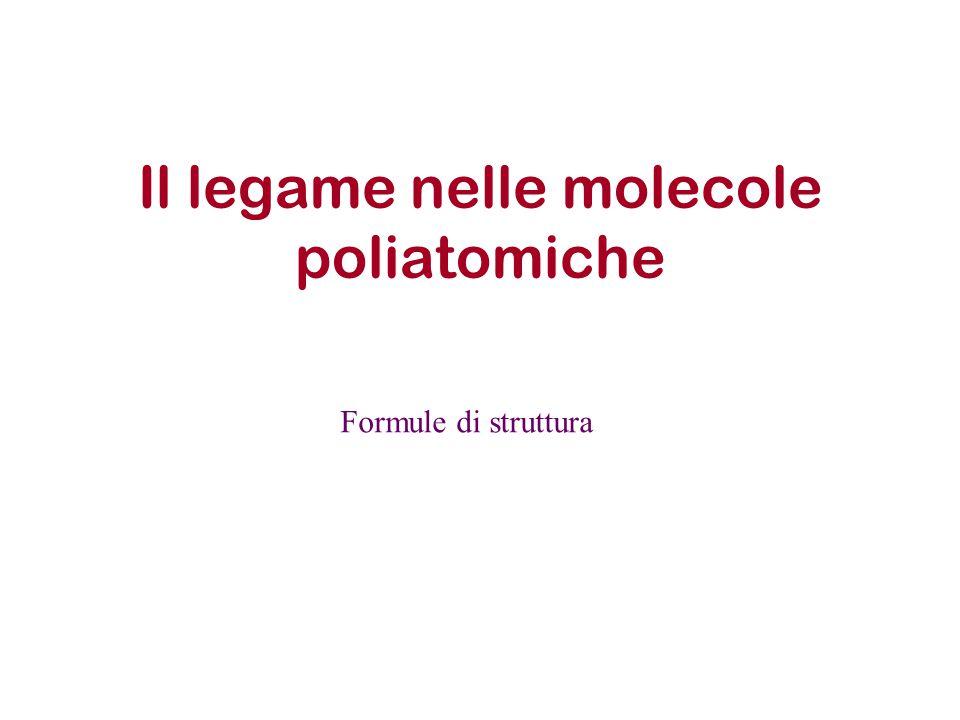 Il legame nelle molecole poliatomiche Formule di struttura