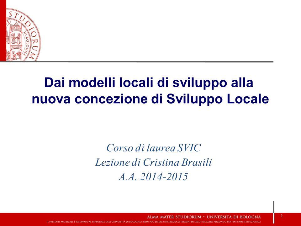 Corso di laurea SVIC Lezione di Cristina Brasili A.A. 2014-2015 1 Dai modelli locali di sviluppo alla nuova concezione di Sviluppo Locale