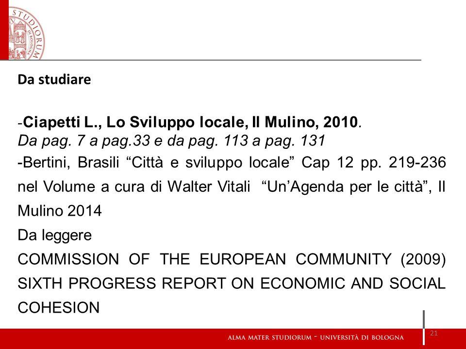 """Da studiare - Ciapetti L., Lo Sviluppo locale, Il Mulino, 2010. Da pag. 7 a pag.33 e da pag. 113 a pag. 131 -Bertini, Brasili """"Città e sviluppo locale"""