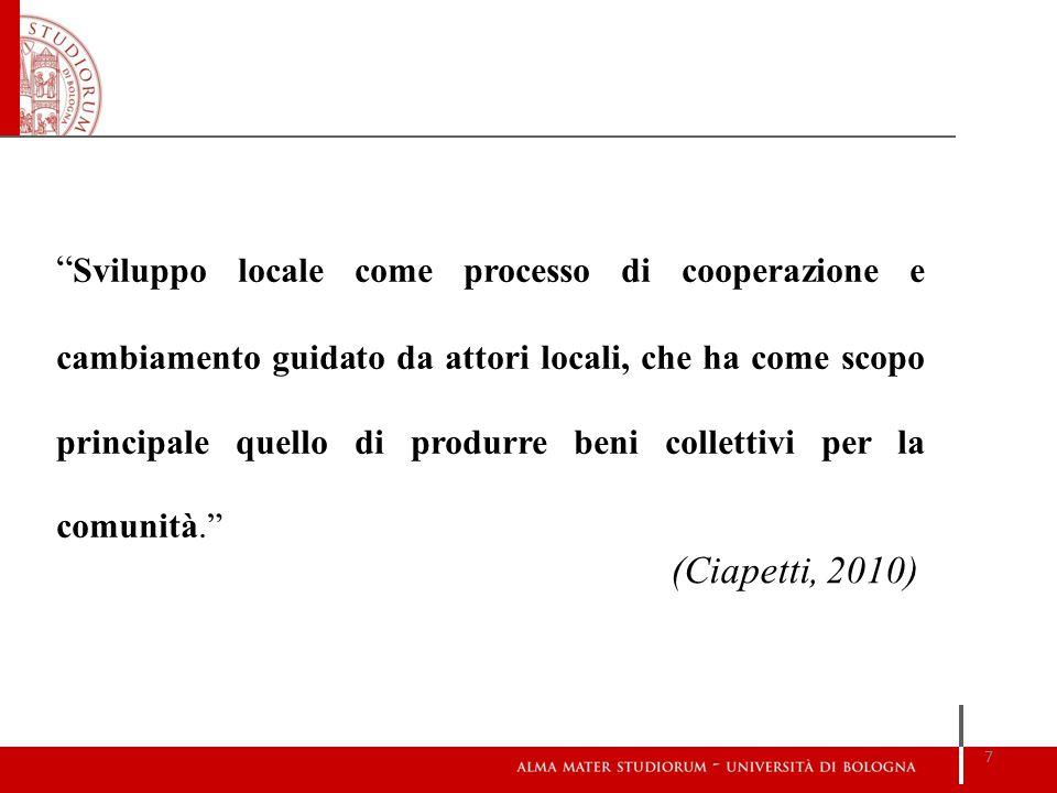 Sviluppo locale come processo di cooperazione e cambiamento guidato da attori locali, che ha come scopo principale quello di produrre beni collettivi per la comunità. (Ciapetti, 2010) 7