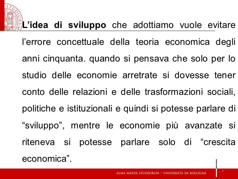 L'idea di sviluppo che adottiamo vuole evitare l'errore concettuale della teoria economica degli anni cinquanta. quando si pensava che solo per lo stu