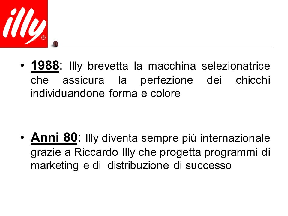 1988: Illy brevetta la macchina selezionatrice che assicura la perfezione dei chicchi individuandone forma e colore Anni 80: Illy diventa sempre più i