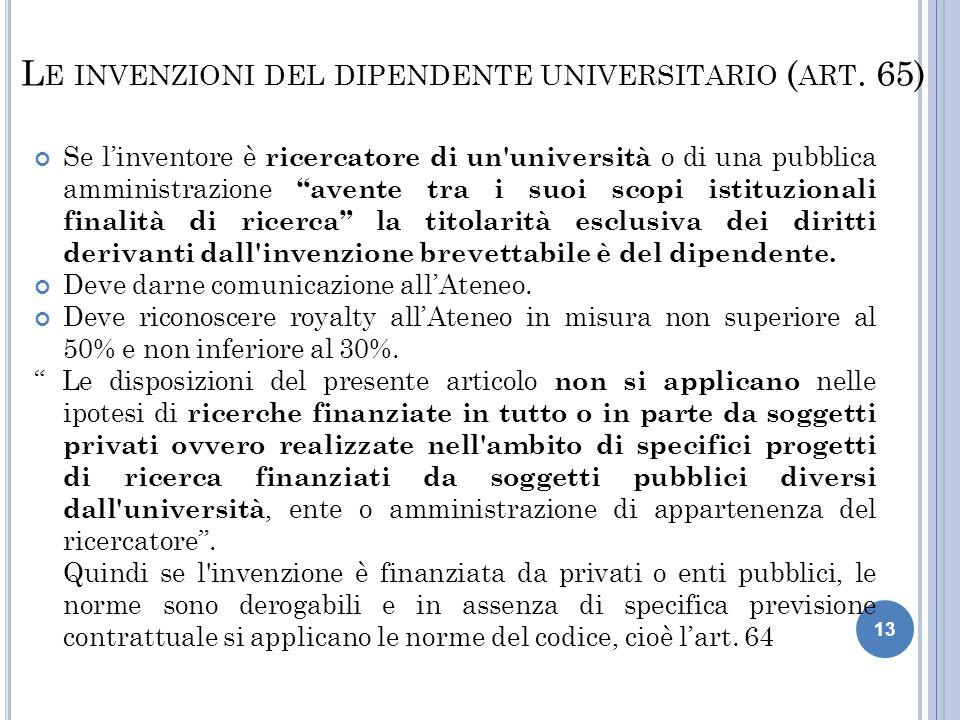 """13 L E INVENZIONI DEL DIPENDENTE UNIVERSITARIO ( ART. 65) Se l'inventore è ricercatore di un'università o di una pubblica amministrazione """"avente tra"""