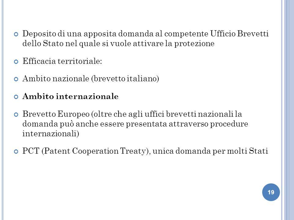 19 Deposito di una apposita domanda al competente Ufficio Brevetti dello Stato nel quale si vuole attivare la protezione Efficacia territoriale: Ambit