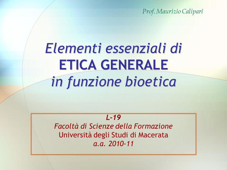Elementi essenziali di ETICA GENERALE in funzione bioetica L-19 Facoltà di Scienze della Formazione Università degli Studi di Macerata a.a. 2010-11 Pr