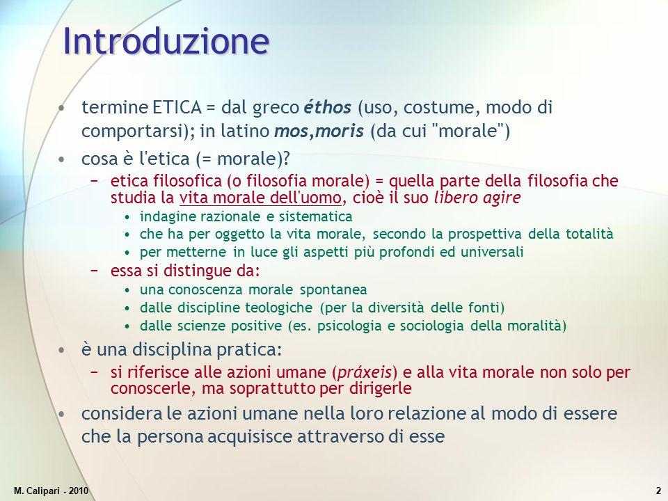 M. Calipari - 20102 Introduzione termine ETICA = dal greco éthos (uso, costume, modo di comportarsi); in latino mos,moris (da cui