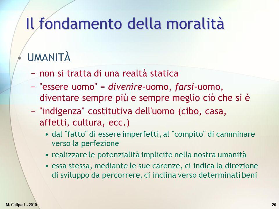 M. Calipari - 201020 Il fondamento della moralità UMANITÀ −non si tratta di una realtà statica −