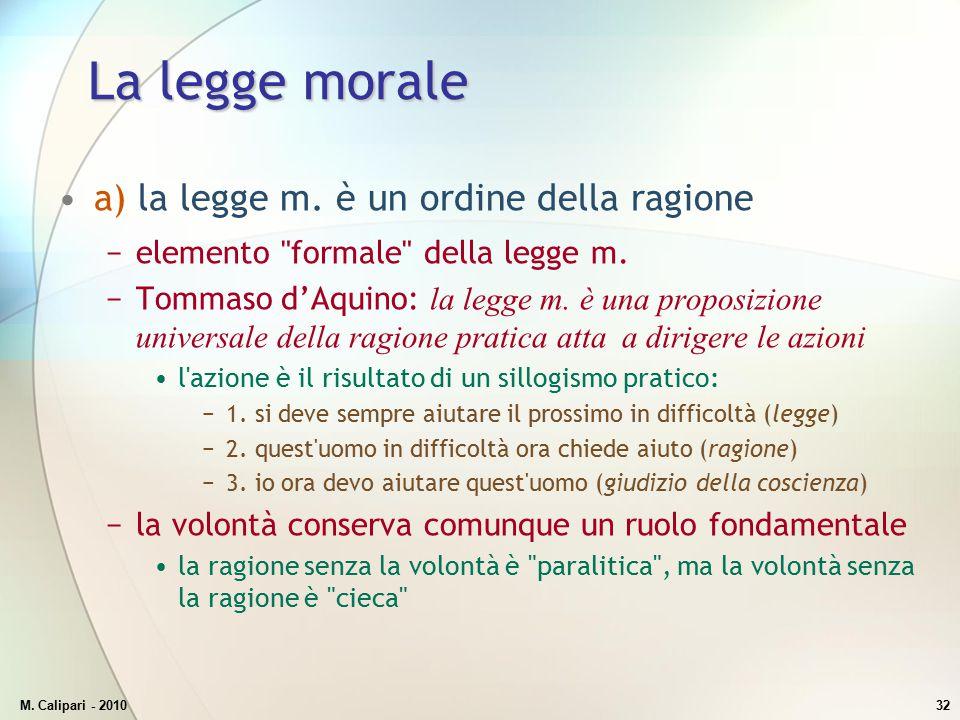 M. Calipari - 201032 La legge morale a) la legge m. è un ordine della ragione −elemento