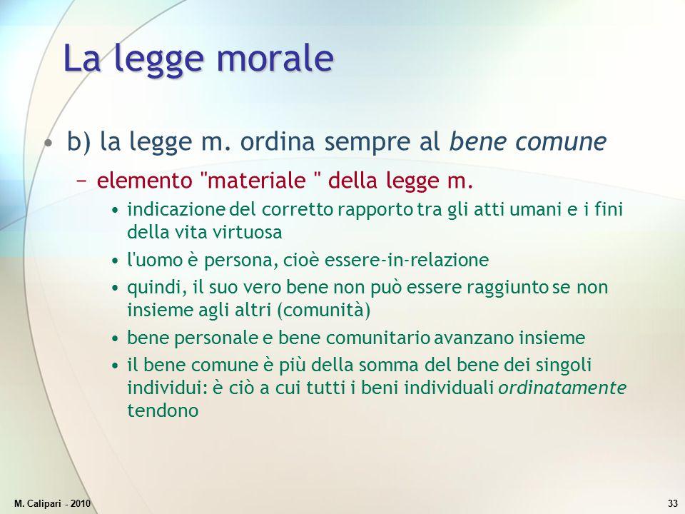 M. Calipari - 201033 La legge morale b) la legge m. ordina sempre al bene comune −elemento