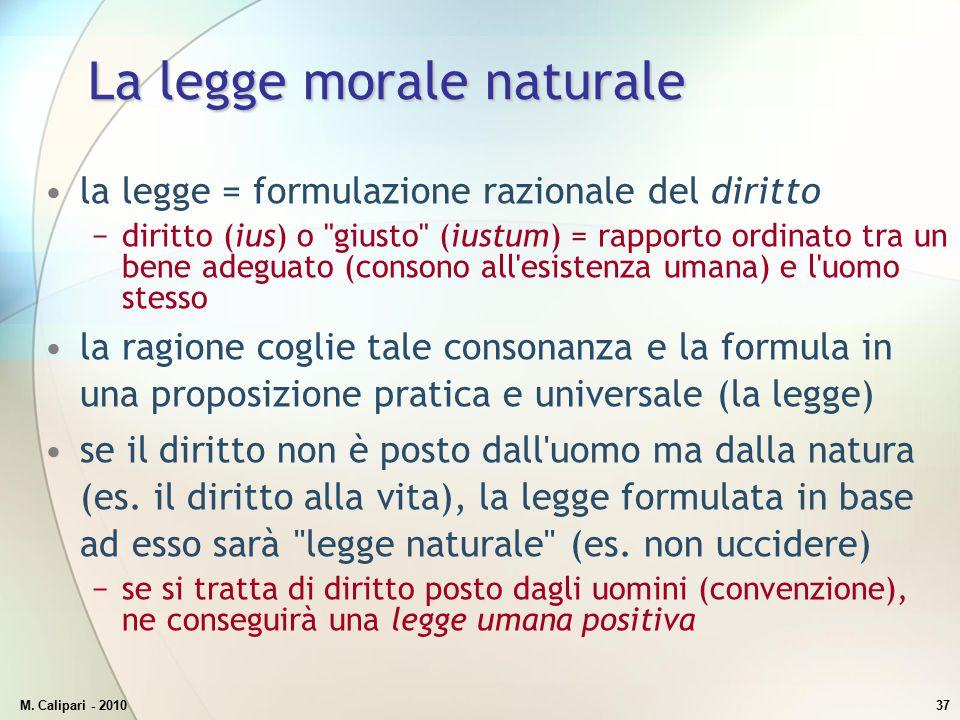M. Calipari - 201037 La legge morale naturale la legge = formulazione razionale del diritto −diritto (ius) o