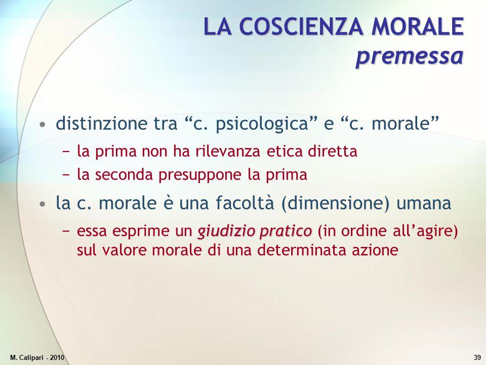 """M. Calipari - 201039 LA COSCIENZA MORALE premessa distinzione tra """"c. psicologica"""" e """"c. morale"""" −la prima non ha rilevanza etica diretta −la seconda"""