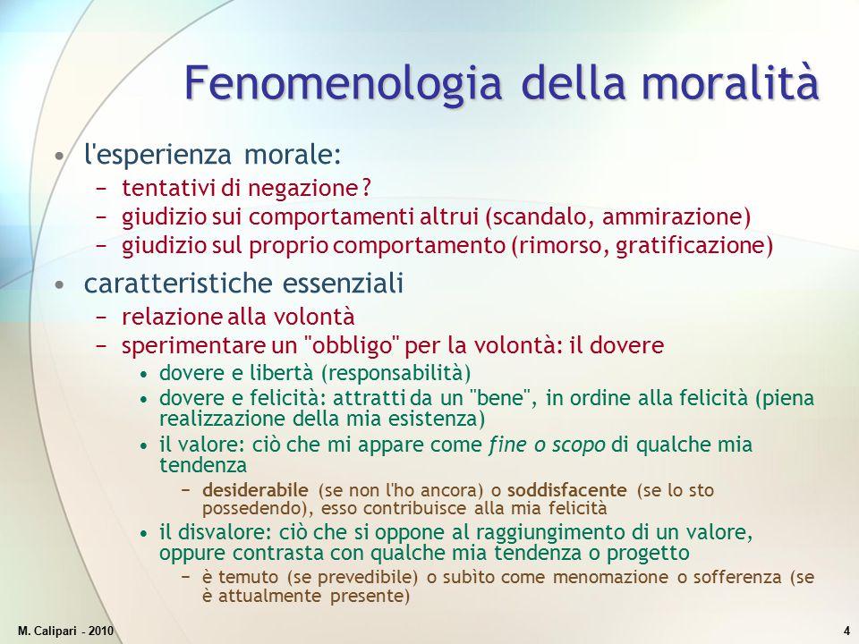 M. Calipari - 20104 Fenomenologia della moralità l'esperienza morale: −tentativi di negazione ? −giudizio sui comportamenti altrui (scandalo, ammirazi