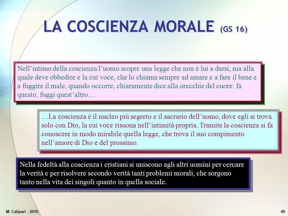 M. Calipari - 201040 LA COSCIENZA MORALE (GS 16) Nell'intimo della coscienza l'uomo scopre una legge che non è lui a darsi, ma alla quale deve obbedir