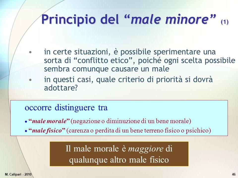 """M. Calipari - 201046 Principio del """"male minore"""" (1) in certe situazioni, è possibile sperimentare una sorta di """"conflitto etico"""", poiché ogni scelta"""