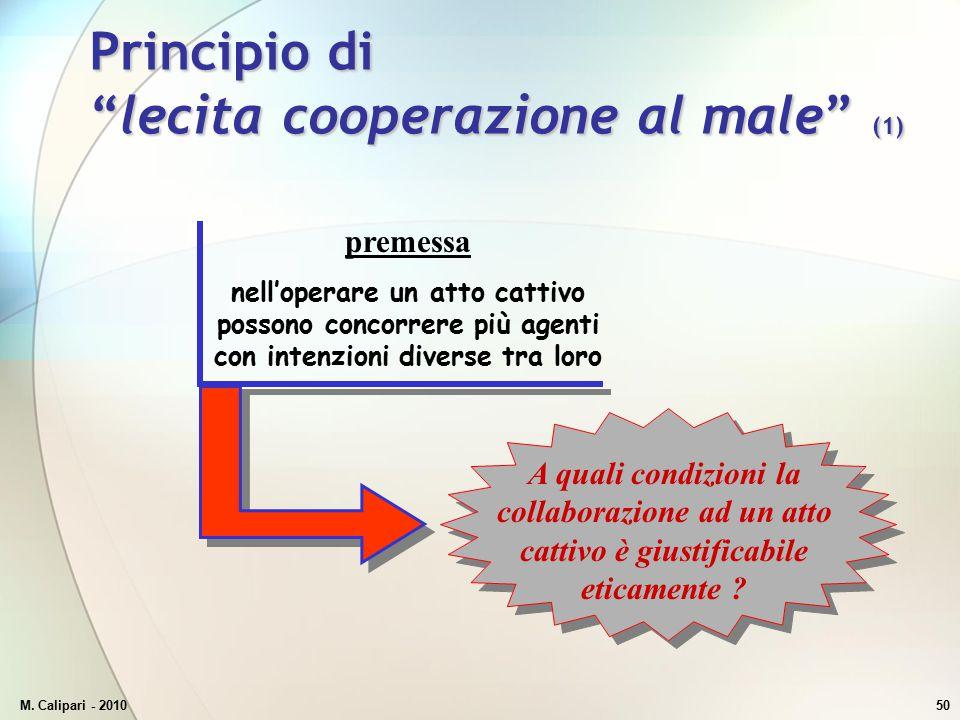 """M. Calipari - 201050 Principio di """"lecita cooperazione al male"""" (1) premessa nell'operare un atto cattivo possono concorrere più agenti con intenzioni"""