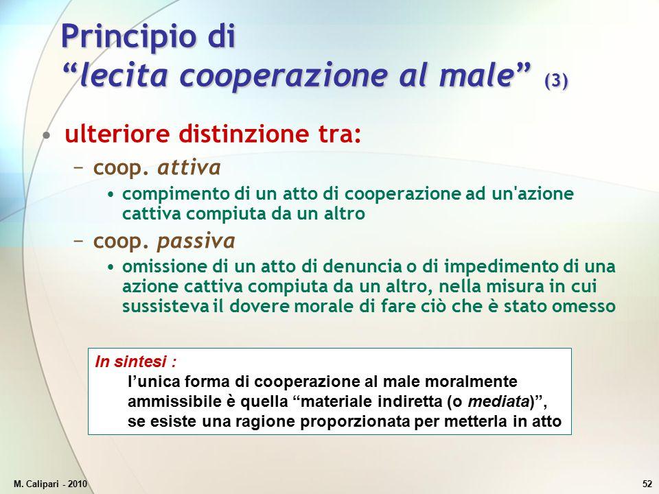 """M. Calipari - 201052 Principio di """"lecita cooperazione al male"""" (3) ulteriore distinzione tra: −coop. attiva compimento di un atto di cooperazione ad"""