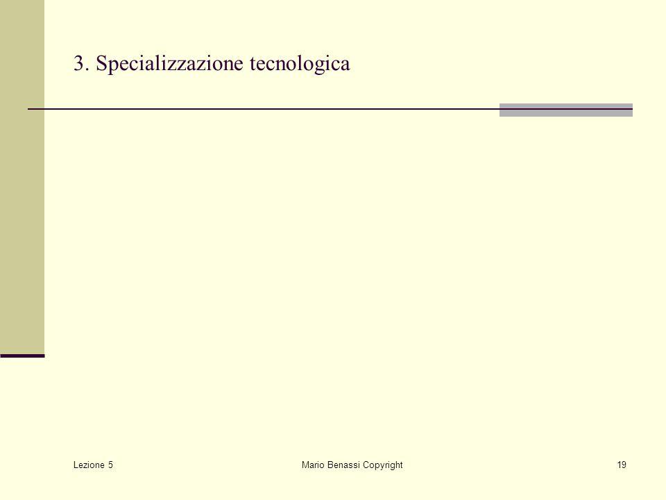Lezione 5 Mario Benassi Copyright19 3. Specializzazione tecnologica