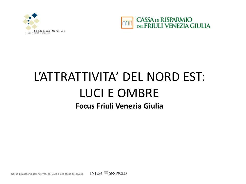 L'ATTRATTIVITA' DEL NORD EST: LUCI E OMBRE Focus Friuli Venezia Giulia Cassa di Risparmio del Friuli Venezia Giulia è una banca del gruppo