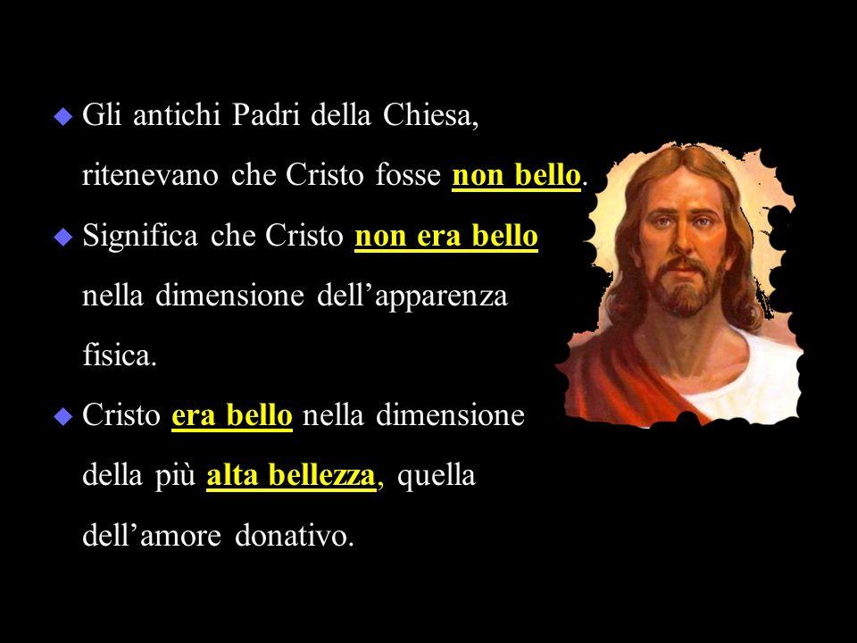  Gli antichi Padri della Chiesa, ritenevano che Cristo fosse non bello.