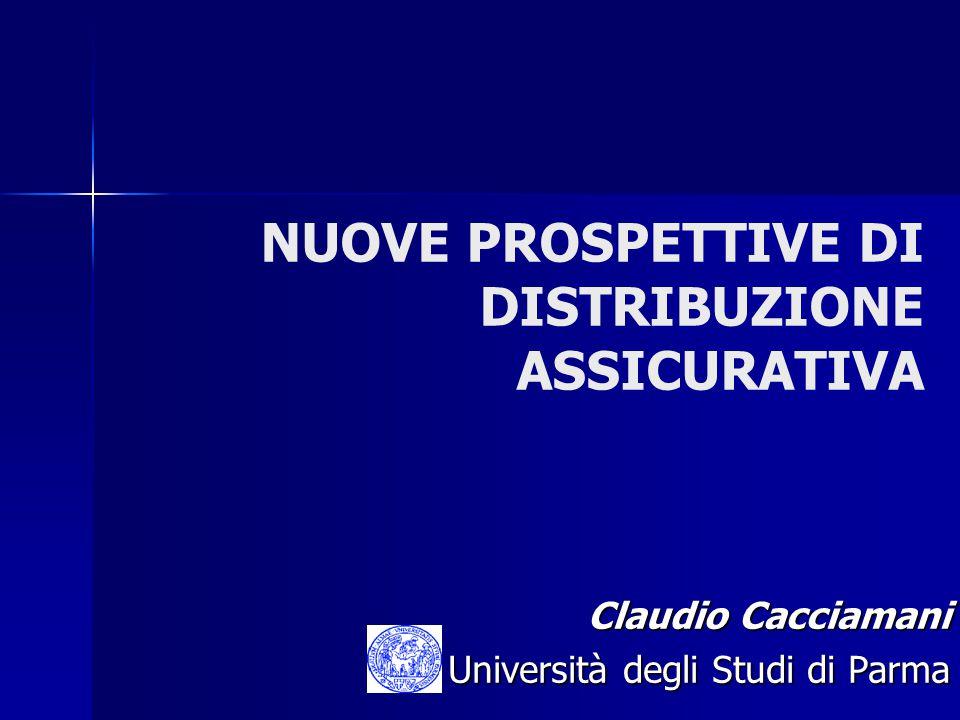 NUOVE PROSPETTIVE DI DISTRIBUZIONE ASSICURATIVA Claudio Cacciamani Università degli Studi di Parma