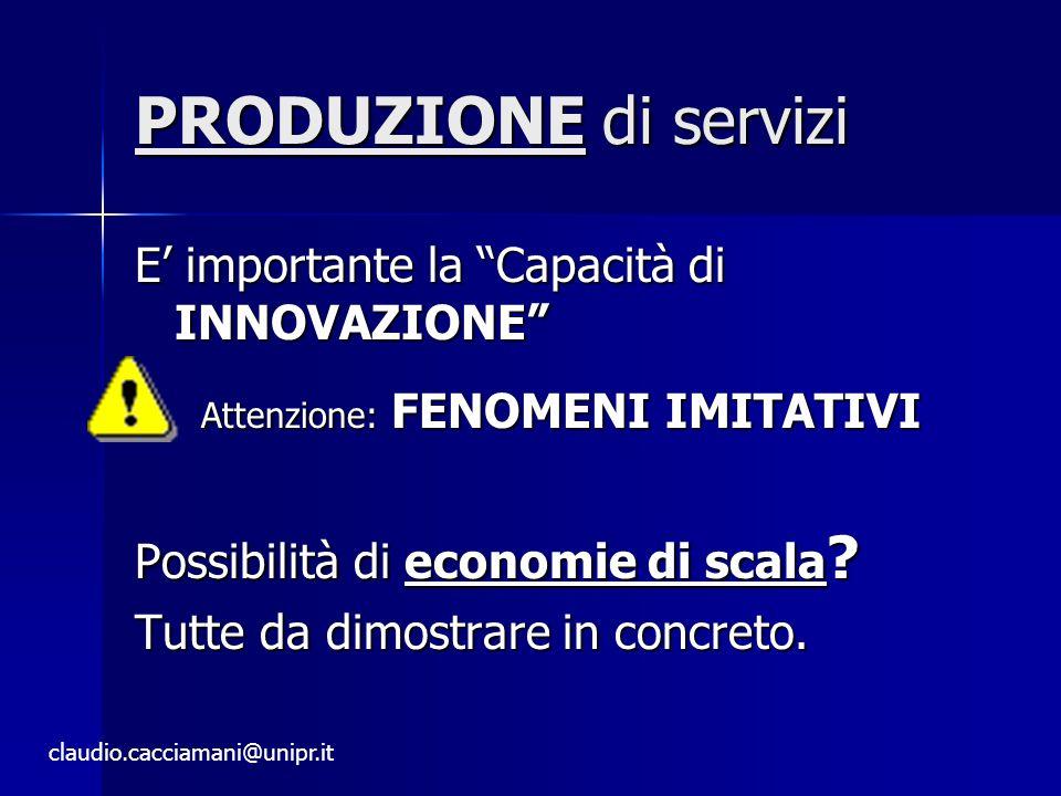 PRODUZIONE di servizi E' importante la Capacità di INNOVAZIONE Attenzione: FENOMENI IMITATIVI Possibilità di economie di scala .