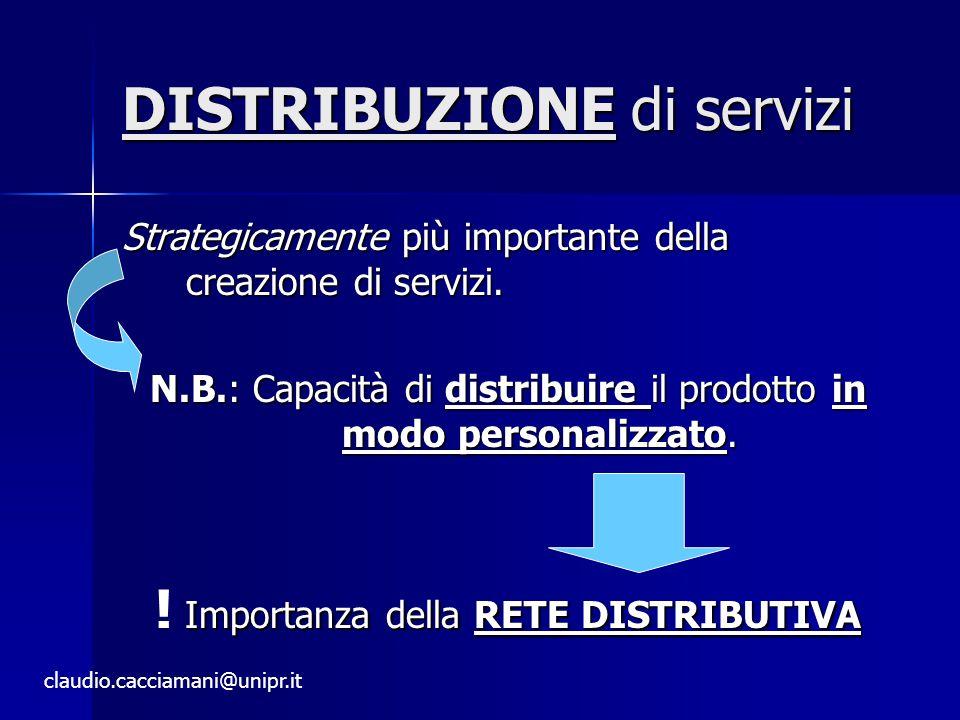 DISTRIBUZIONE di servizi Strategicamente più importante della creazione di servizi.