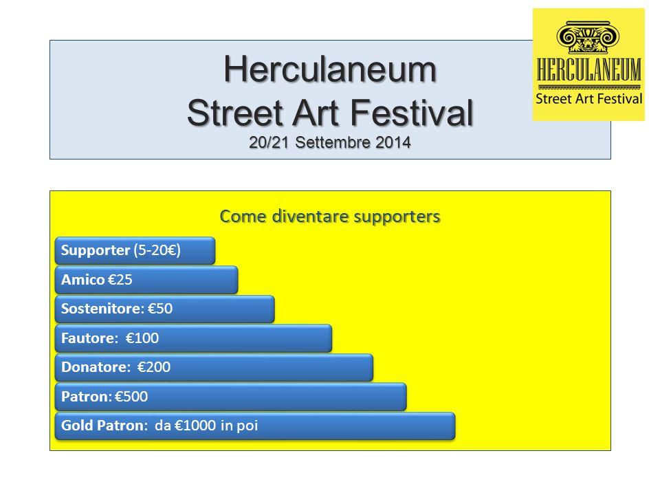Herculaneum Street Art Festival 20/21 Settembre 2014 Come diventare supporters Supporter (5-20€)Amico €25Sostenitore: €50Fautore: €100Donatore: €200Patron: €500Gold Patron: da €1000 in poi