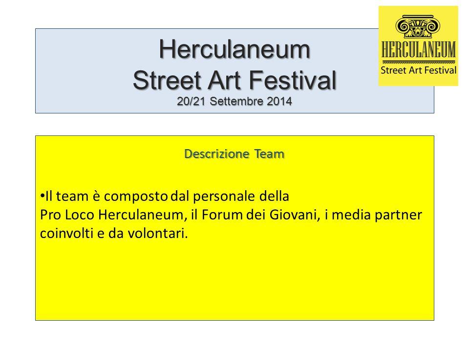 Herculaneum Street Art Festival 20/21 Settembre 2014 Descrizione Team Il team è composto dal personale della Pro Loco Herculaneum, il Forum dei Giovani, i media partner coinvolti e da volontari.