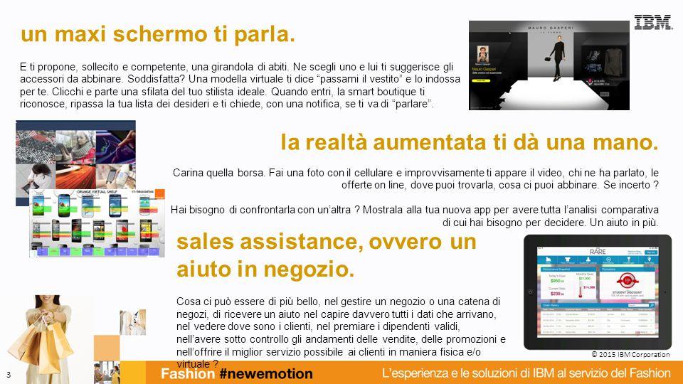 © 2015 IBM Corporation 3 la realtà aumentata ti dà una mano. Carina quella borsa. Fai una foto con il cellulare e improvvisamente ti appare il video,