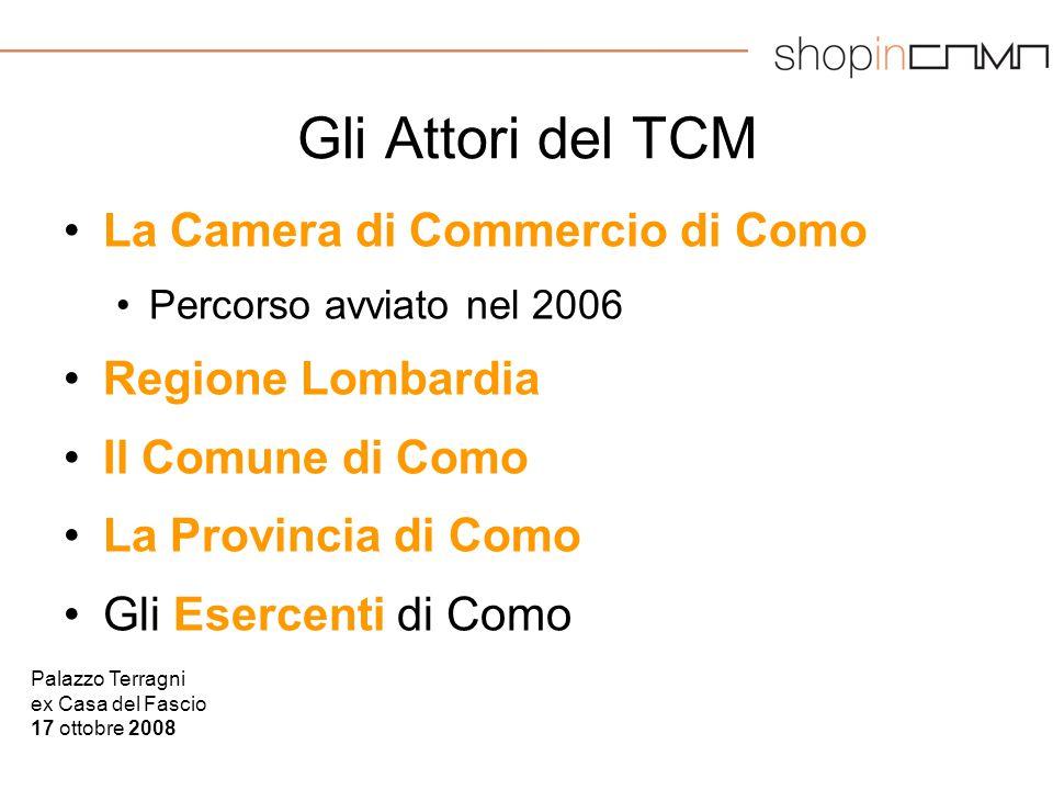Palazzo Terragni ex Casa del Fascio 17 ottobre 2008 Gli Attori del TCM La Camera di Commercio di Como Percorso avviato nel 2006 Regione Lombardia Il C