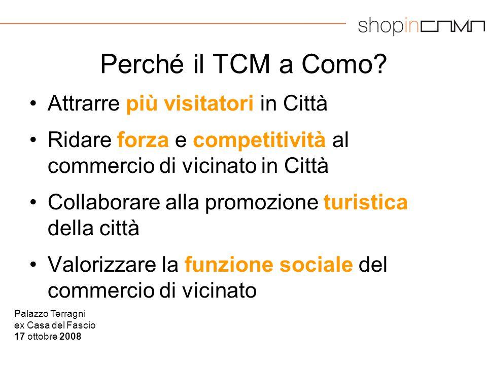 Palazzo Terragni ex Casa del Fascio 17 ottobre 2008 Perché il TCM a Como? Attrarre più visitatori in Città Ridare forza e competitività al commercio d