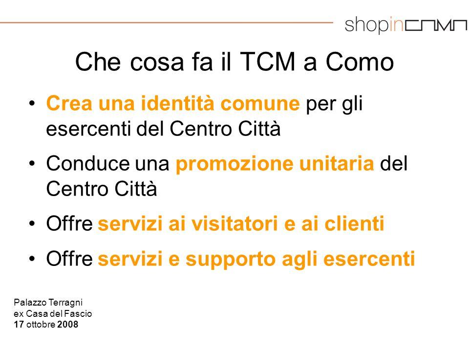 Palazzo Terragni ex Casa del Fascio 17 ottobre 2008 Che cosa fa il TCM a Como Crea una identità comune per gli esercenti del Centro Città Conduce una