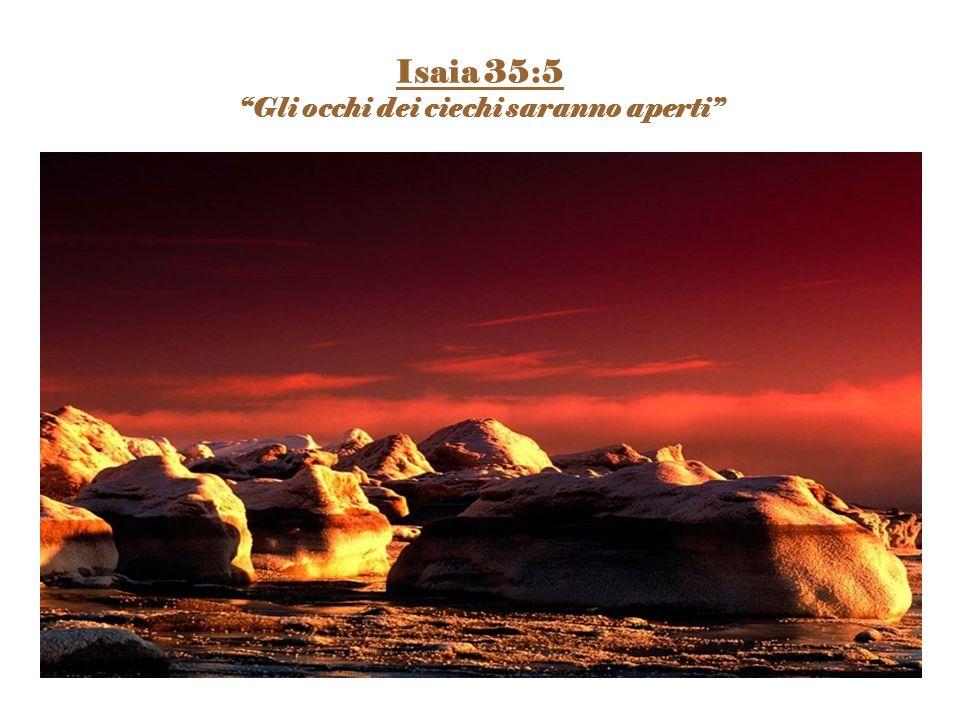 """Isaia 35:5 """"Gli occhi dei ciechi saranno aperti"""""""