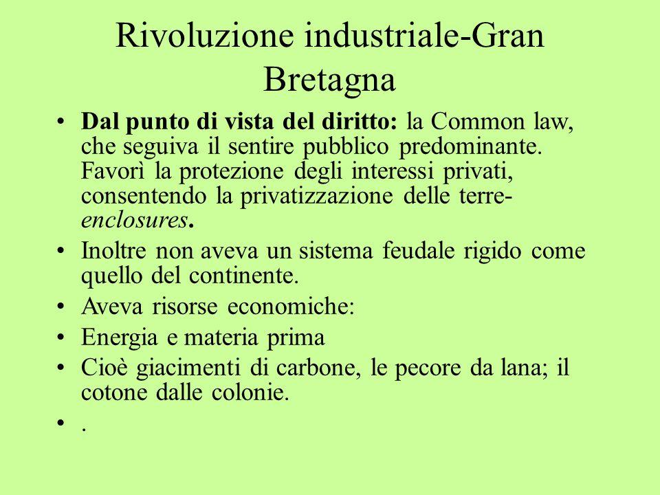 Rivoluzione industriale-Gran Bretagna Dal punto di vista del diritto: la Common law, che seguiva il sentire pubblico predominante.