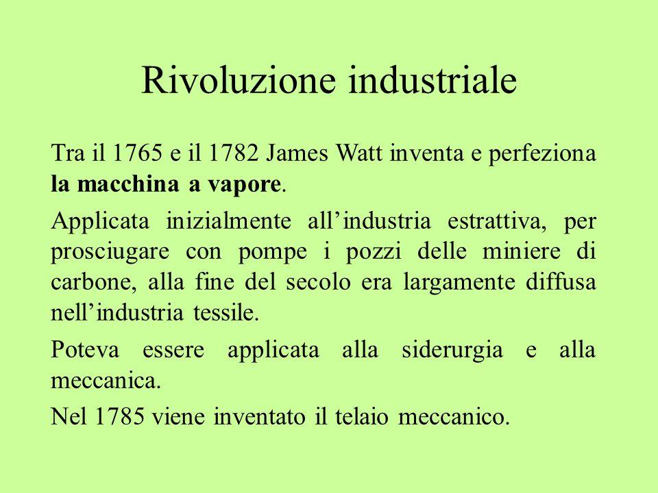 Rivoluzione industriale Tra il 1765 e il 1782 James Watt inventa e perfeziona la macchina a vapore.