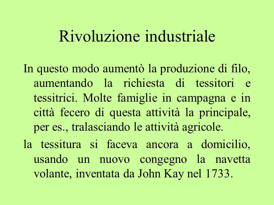Rivoluzione industriale In questo modo aumentò la produzione di filo, aumentando la richiesta di tessitori e tessitrici.