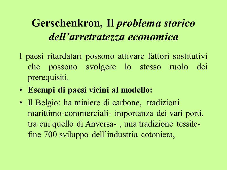 Gerschenkron, Il problema storico dell'arretratezza economica I paesi ritardatari possono attivare fattori sostitutivi che possono svolgere lo stesso ruolo dei prerequisiti.