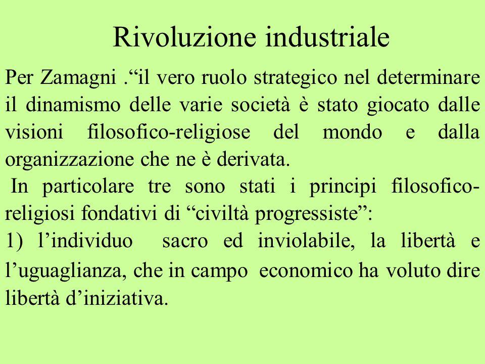Per Zamagni. il vero ruolo strategico nel determinare il dinamismo delle varie società è stato giocato dalle visioni filosofico-religiose del mondo e dalla organizzazione che ne è derivata.