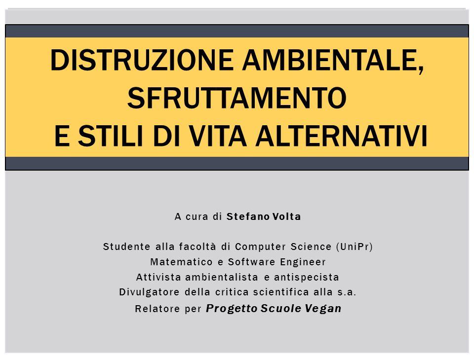 A cura di Stefano Volta Studente alla facoltà di Computer Science (UniPr) Matematico e Software Engineer Attivista ambientalista e antispecista Divulg