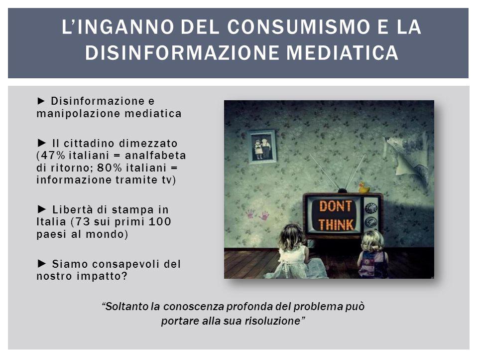 ► Disinformazione e manipolazione mediatica ► Il cittadino dimezzato (47% italiani = analfabeta di ritorno; 80% italiani = informazione tramite tv) ►