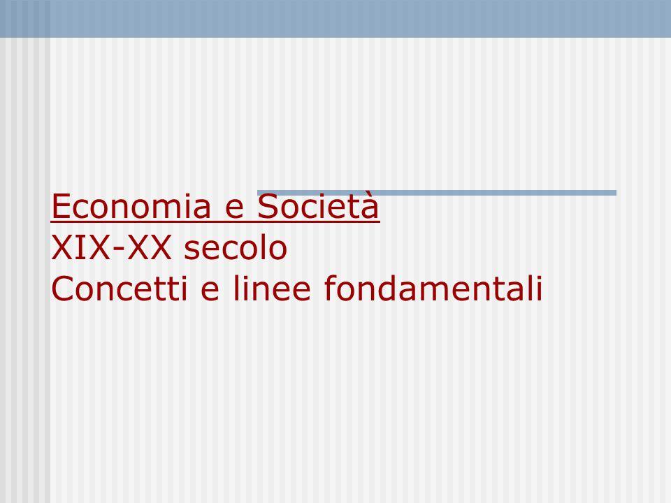 Economia e Società XIX-XX secolo Concetti e linee fondamentali