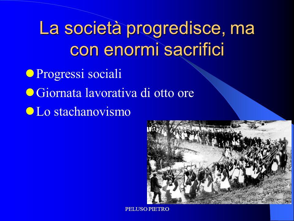 PELUSO PIETRO La società progredisce, ma con enormi sacrifici Progressi sociali Giornata lavorativa di otto ore Lo stachanovismo