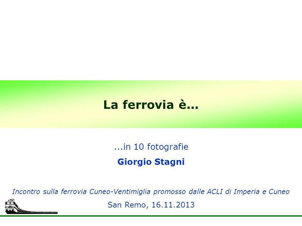 La ferrovia è... Incontro sulla ferrovia Cuneo-Ventimiglia promosso dalle ACLI di Imperia e Cuneo San Remo, 16.11.2013...in 10 fotografie Giorgio Stag