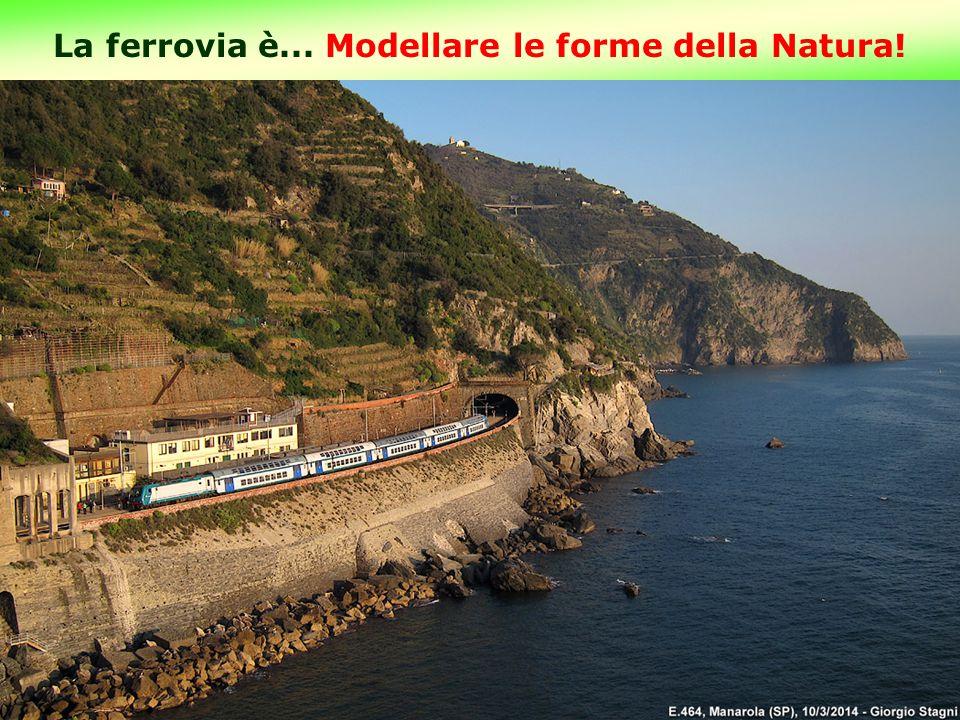 La ferrovia è... Modellare le forme della Natura! 8