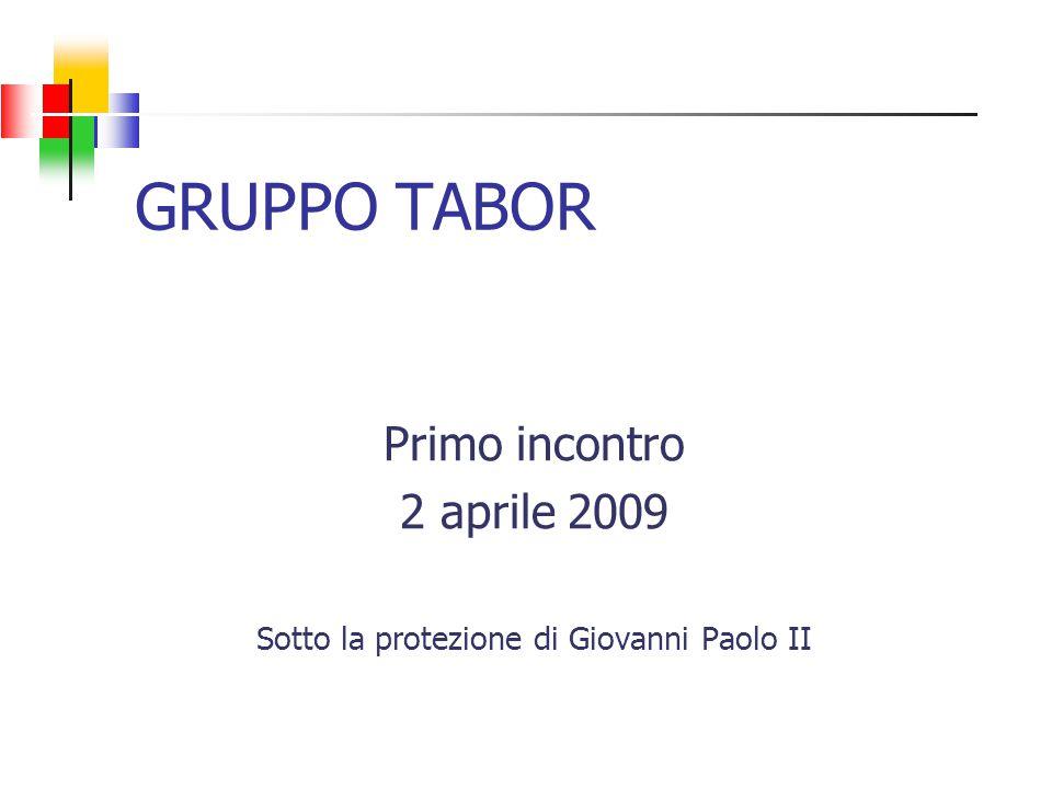 GRUPPO TABOR Primo incontro 2 aprile 2009 Sotto la protezione di Giovanni Paolo II