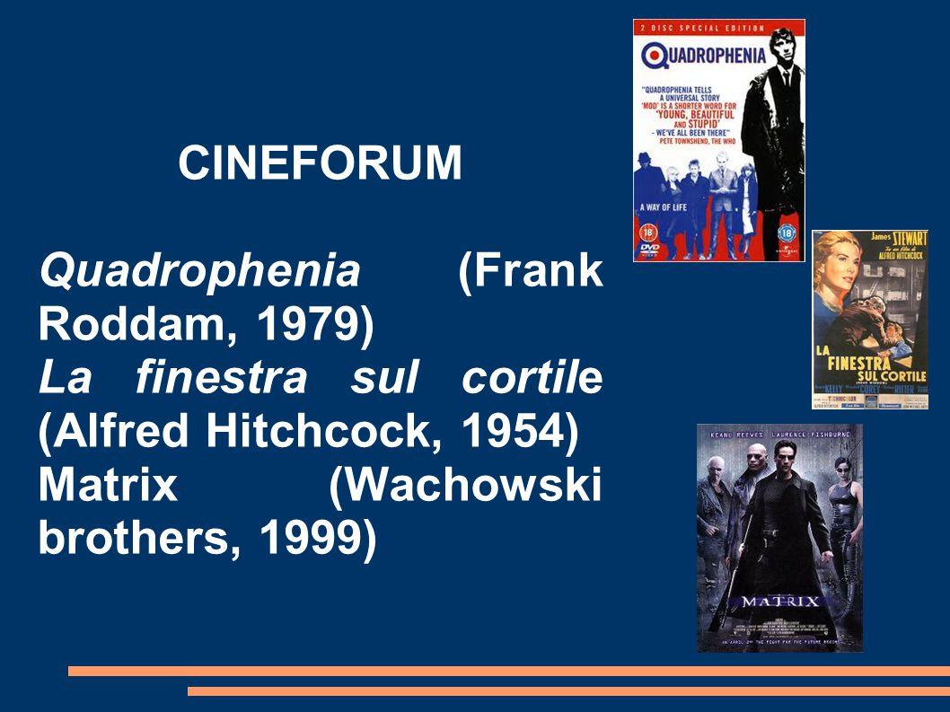 CINEFORUM Quadrophenia (Frank Roddam, 1979) La finestra sul cortile (Alfred Hitchcock, 1954) Matrix (Wachowski brothers, 1999)